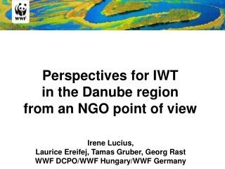 Perspectives for IWT  in the Danube region  from an NGO point of view