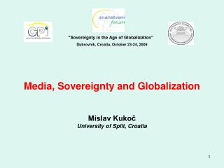Sovereignty in the Age of Globalization     Dubrovnik, Croatia, October 23-24, 2009       Media, Sovereignty and Global