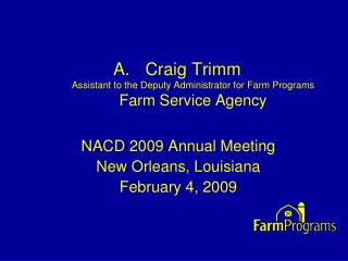 Craig Trimm Assistant to the Deputy Administrator for Farm Programs Farm Service Agency