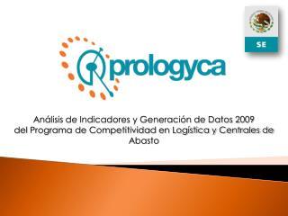 An lisis de Indicadores y Generaci n de Datos 2009 del Programa de Competitividad en Log stica y Centrales de Abasto