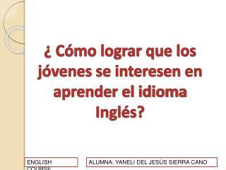 C mo lograr que los j venes se interesen en aprender el idioma Ingl s