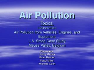 Air Pollution Topics: Incineration Air Pollution from Vehicles, Engines, and Equipment L.A. Smog Case Study Meuse Valley