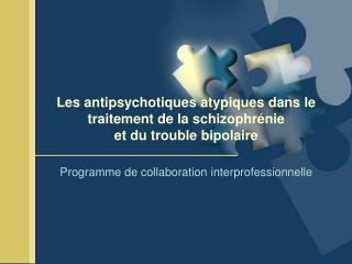 Les antipsychotiques atypiques dans le traitement de la schizophr nie et du trouble bipolaire