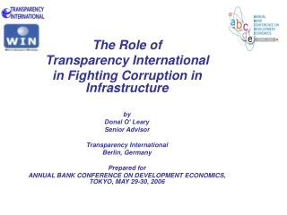 The Role of  Transparency International  in Fighting Corruption in Infrastructure   by Donal O  Leary  Senior Advisor  T