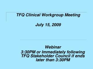 TFQ Clinical Workgroup Meeting  July 15, 2009