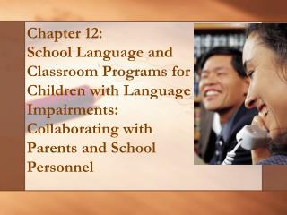Chapter 12: School Language and Classroom Programs for Children with Language Impairments: Collaborating with Parents an
