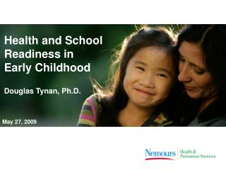 Health and School  Readiness in Early Childhood   Douglas Tynan, Ph.D.
