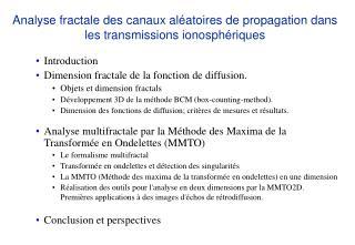 Analyse fractale des canaux al atoires de propagation dans les transmissions ionosph riques