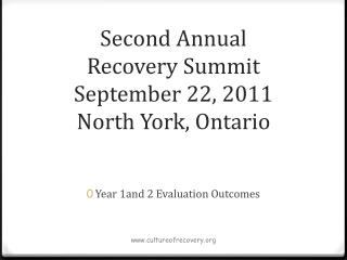 Second Annual Recovery Summit September 22, 2011 North York, Ontario