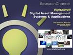 DigitalWell      Digital Asset Management Systems  Applications    Jim DeRoest, Director  Streaming Media  Technologies