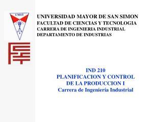 UNIVERSIDAD MAYOR DE SAN SIMON FACULTAD DE CIENCIAS Y TECNOLOGIA CARRERA DE INGENIERIA INDUSTRIAL DEPARTAMENTO DE INDUST