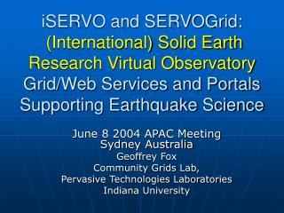 ISERVO and SERVOGrid:  International Solid Earth Research Virtual Observatory Grid