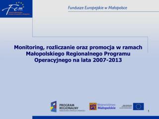 Monitoring, rozliczanie oraz promocja w ramach Malopolskiego Regionalnego Programu Operacyjnego na lata 2007-2013