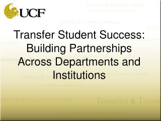 Transfer Student Success: Building Partnerships Across Departments and Institutions