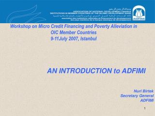 Workshop on Micro Credit Financing and Poverty Alleviation in OIC Member Countries 9-11July 2007, Istanbul
