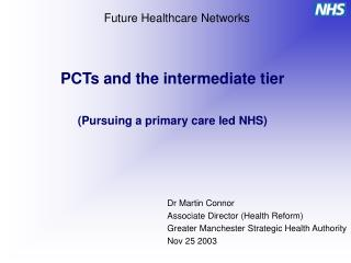 PCTs and the intermediate tier  Pursuing a primary care led NHS