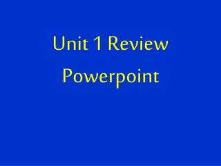 Unit 1 Review Powerpoint