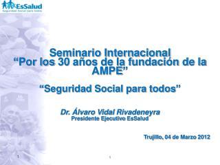 Seminario Internacional   Por los 30 a os de la fundaci n de la AMPE          Seguridad Social para todos     Dr.  lvaro