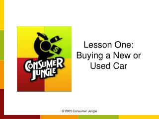 Lesson One:  Buying a New or Used Car