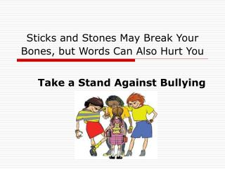 Sticks and Stones May Break Your Bones, but Words Can Also Hurt You