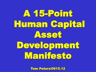 A 15-Point  Human Capital Asset Development Manifesto  Tom Peters