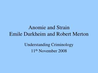 Anomie and Strain Emile Durkheim and Robert Merton