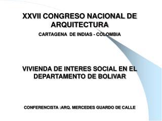 XXVII CONGRESO NACIONAL DE ARQUITECTURA CARTAGENA  DE INDIAS - COLOMBIA     VIVIENDA DE INTERES SOCIAL EN EL DEPARTAMENT