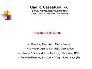 Gad K. Gasaatura, MSc. Senior Management Consultant Corp. Gov ce  Leadership Development