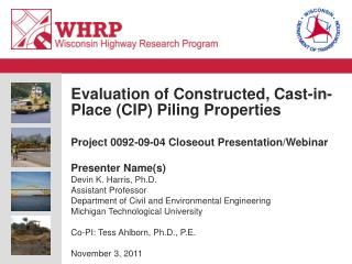 Evaluation of Constructed, Cast-in-Place CIP Piling Properties  Project 0092-09-04 Closeout Presentation