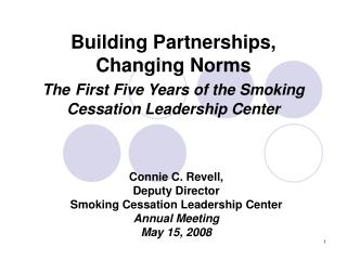 Building Partnerships, Changing Norms The First Five Years of the Smoking Cessation Leadership Center
