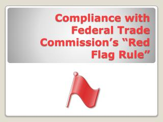 Compliance with Federal Trade Commission s  Red Flag Rule