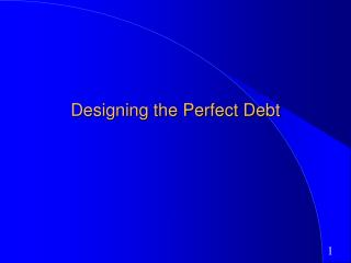 Designing the Perfect Debt