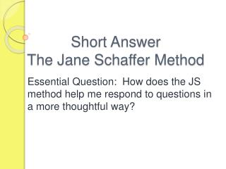 Short Answer   The Jane Schaffer Method
