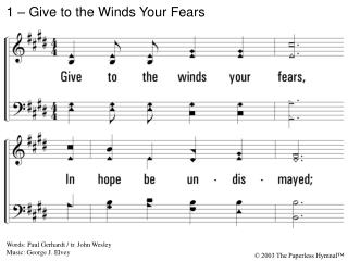 1. Give to the winds your fears,  In hope be undismayed; God hears your sighs and counts your tears,  God shall lift up