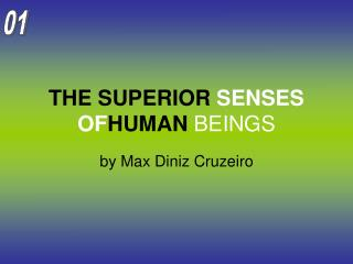 THE SUPERIOR SENSES OFHUMAN BEINGS