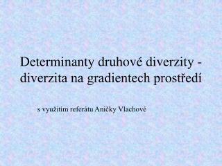 Determinanty druhov  diverzity - diverzita na gradientech prostred