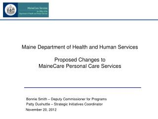 Maine Department of Health and Human Services  Proposed Changes to  MaineCare Personal Care Services