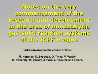 Notes on the very commencement of the research and development in the area of noncatalytic gas-solid reaction systems at