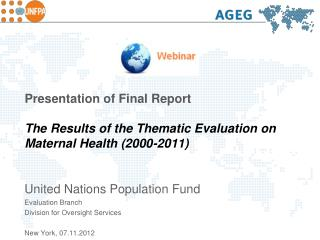 Presentation of Final Report  The Results of the Thematic Evaluation on Maternal Health 2000-2011