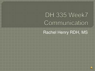 DH 335 Week7 Communication
