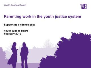 Parenting work in the youth justice system  Supporting evidence base  Youth Justice Board February 2010