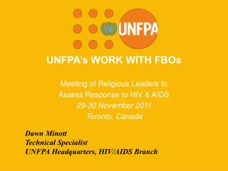 UNFPA s WORK WITH FBOs  Meeting of Religious Leaders to  Assess Response to HIV  AIDS 29-30 November 2011 Toronto, Canad