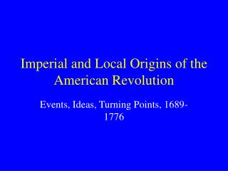 Imperial and Local Origins of the American Revolution