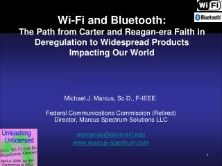 Wi-Fi and Bluetooth:  The Path from Carter and Reagan-era Faith in Deregulation to Widespread Products  Impacting Our Wo