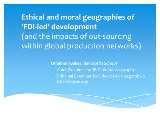 Ethical and moral geographies of  FDI-led development      and the impacts of out-sourcing within global production netw
