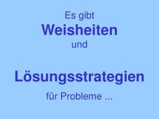 Es gibt  Weisheiten  und   L sungsstrategien   f r Probleme ...