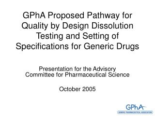 GPhA Proposed Pathway for Quality by Design Dissolution Testing and Setting of Specifications for Generic Drugs