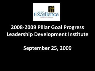 2008-2009 Pillar Goal Progress Leadership Development Institute  September 25, 2009