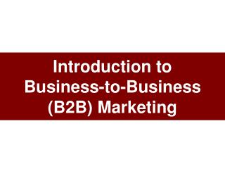 Introduction to Business-to-Business B2B Marketing