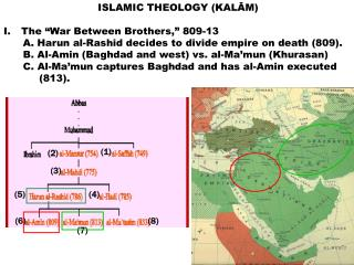 ISLAMIC THEOLOGY KALAM  The  War Between Brothers,  809-13       A. Harun al-Rashid decides to divide empire on death 80